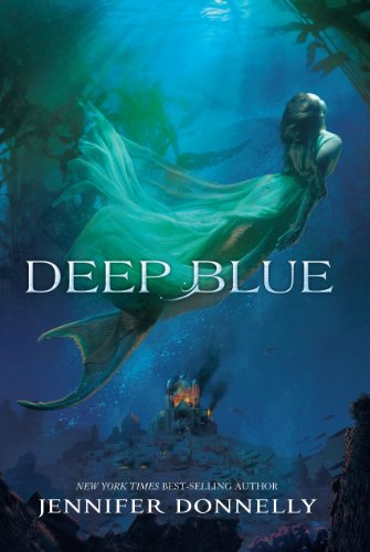 Waterfire Saga, Book One: Deep Blue: A Mermaids Novel by Jennifer Donnelly