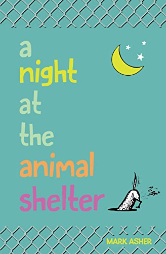 A Night at the Animal Shelter by Mark J. Asher