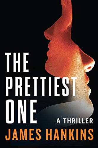 The Prettiest One: A Thriller by James Hankins