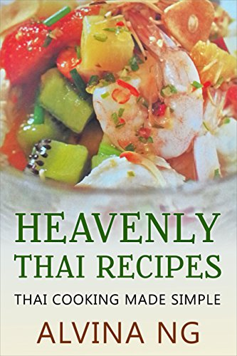 Heavenly Thai Recipes: Thai Cooking Made Simple by Alvina Ng