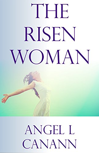 The Risen Woman by Angel Canann