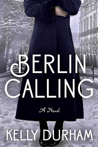 Berlin Calling by Kelly Durham