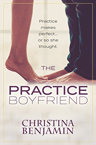 The Practice Boyfriend (The Boyfriend Series Book 1) by Christina Benjamin