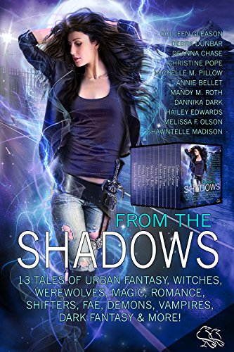 From the Shadows: 13 Tales of Urban Fantasy, Witches, Werewolves, Magic, Romance, Shifters, Fae, Demons, Vampires, Dark Fantasy & More! by Various Authors