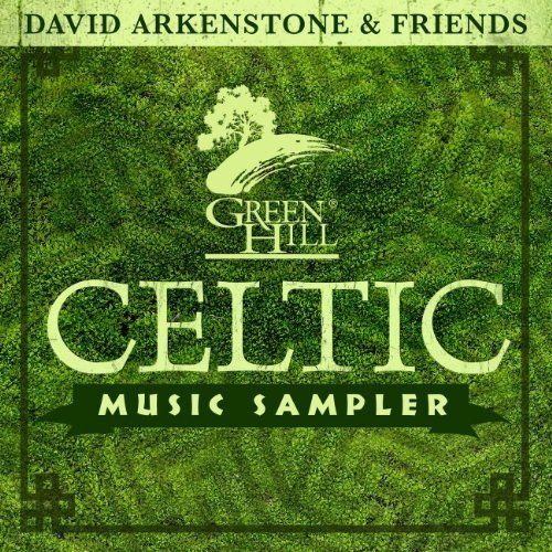 Green Hill Music - Celtic Sampler 2013 By David Arkenstone & Friends