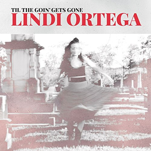 Til the Goin' Gets Gone By Lindi Ortega