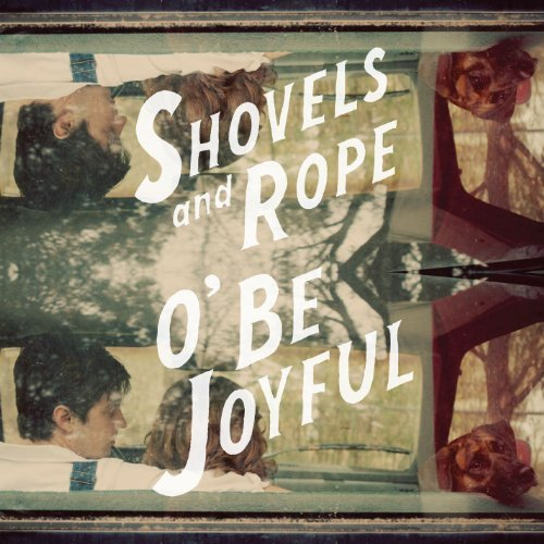 O' Be Joyful By Shovels & Rope