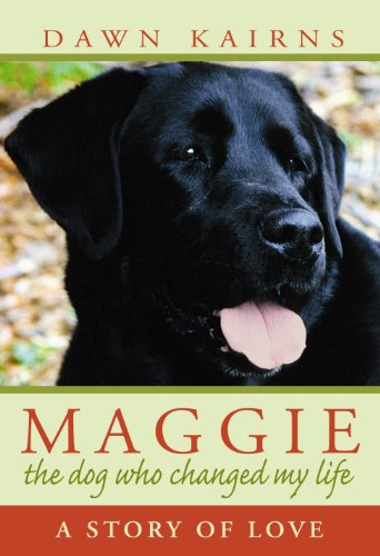 MAGGIE: the dog who changed my life: A Story of Love by Dawn Kairns