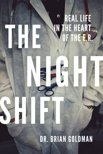 The Night Shift: Real Life in the Heart of the E.R. by Brian Goldman