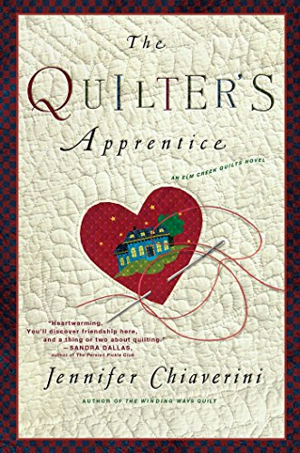 The Quilter's Apprentice: A Novel (The Elm Creek Quilts Book 1) by Jennifer Chiaverini