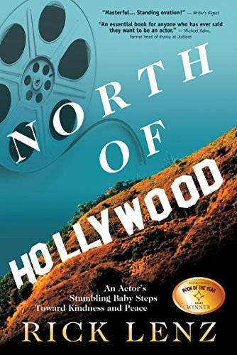 North of Hollywood: An Actor's Stumbling Baby Steps Toward Kindness and Peace by Rick Lenz