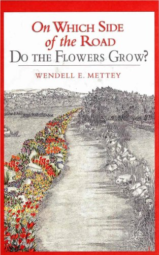 On Which Side of the Road Do the Flowers Grow? by Wendell E. Mettey