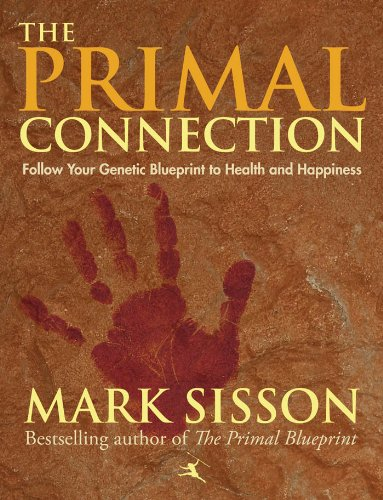 The Primal Connection: Follow Your Genetic Blueprint to Health and Happiness by Mark Sisson