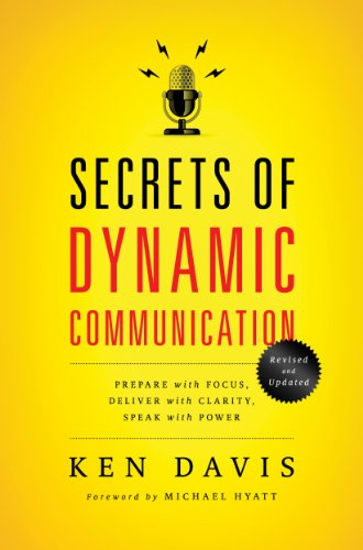 Secrets of Dynamic Communications: Prepare with Focus, Deliver with Clarity, Speak with Power by Ken Davis
