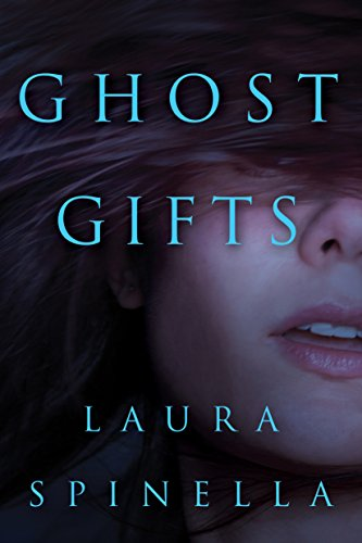Ghost Gifts (A Ghost Gifts Novel Book 1) by Laura Spinella
