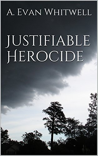 Justifiable Herocide by A. Evan Whitwell