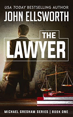The Lawyer (Michael Gresham Legal Thrillers Book 1) by John Ellsworth