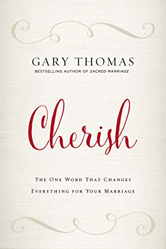 Cherish: The One Word That Changes Everything for Your Marriage by Gary Thomas