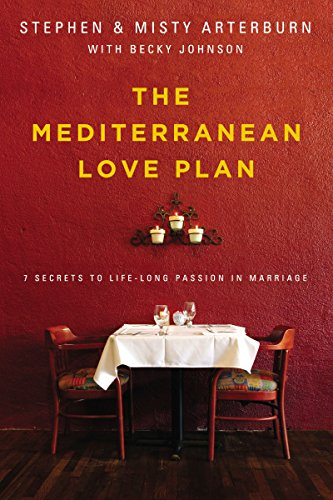 The Mediterranean Love Plan: 7 Secrets to Lifelong Passion in Marriage by Stephen Arterburn