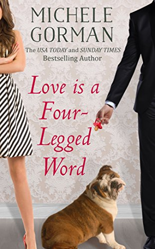 Love is a Four-Legged Word: A comedy about good friends, bad dogs and fresh starts by Michele Gorman