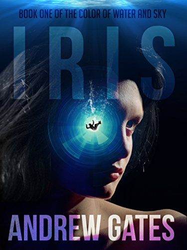 Iris (The Color of Water and Sky Book 1) by Andrew Gates