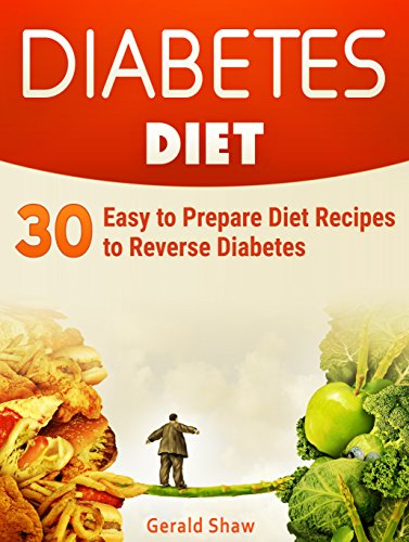 Diabetes Diet: 30 Easy to Prepare Diet Recipes to Reverse Diabetes by Gerald Shaw