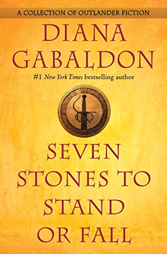 Seven Stones to Stand or Fall: A Collection of Outlander Fiction by Diana Gabaldon
