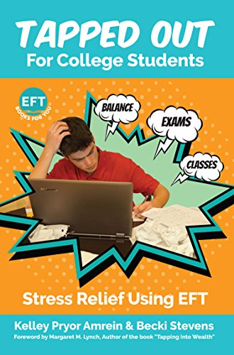 Tapped Out For College Students: Stress Relief Using EFT by Kelley Pryor Amrein