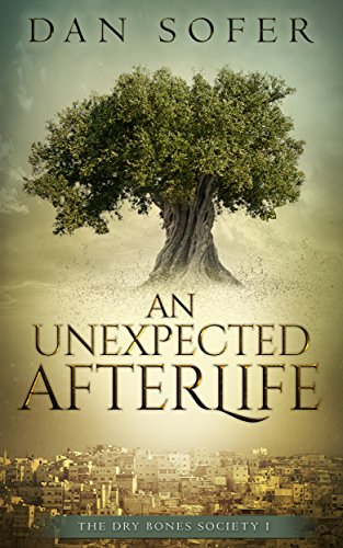 An Unexpected Afterlife: An Adventure in the Jewish Resurrection by Dan Sofer