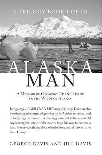 Alaska Man: A Memoir of Growing Up and Living in the Wilds of Alaska by Jill Davis