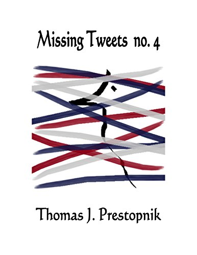 Missing Tweets no. 4: A 22-Minute Novel by Thomas J. Prestopnik