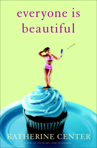 Everyone Is Beautiful: A Novel by Katherine Center