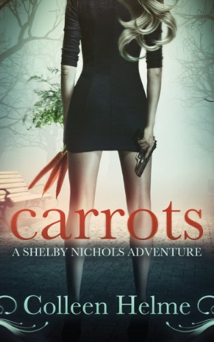 Carrots: A Shelby Nichols Adventure by Colleen Helme