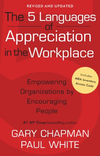 The 5 Languages of Appreciation in the Workplace: Empowering Organizations by Encouraging People by Gary Chapman