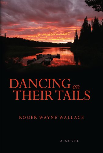 Dancing On Their Tails: A Novel by Roger Wayne Wallace