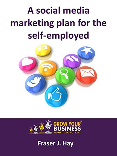 A Social Media Marketing Plan For The Self-Employed by Fraser J Hay
