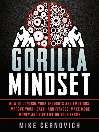 Gorilla Mindset: How to Control Your Thoughts and Emotions and Live Life on Your Terms by Mike Cernovich