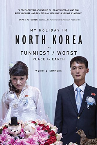 My Holiday in North Korea: The Funniest/Worst Place on Earth by Wendy E. Simmons