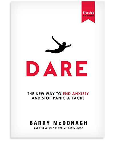 Dare: The New Way to End Anxiety and Stop Panic Attacks Fast (+Bonus Audios) by Barry McDonagh