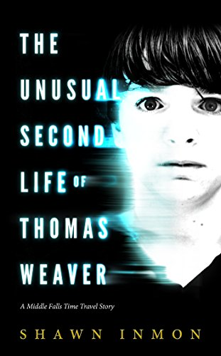 The Unusual Second Life of Thomas Weaver: A Middle Falls Time Travel Novel by Shawn Inmon