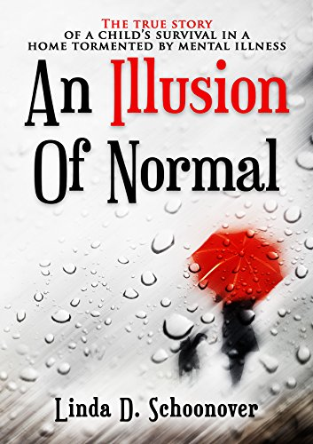 An Illusion of Normal: The True Story of a Child's Survival in a Home Tormented by Mental Illness by Linda Schoonover