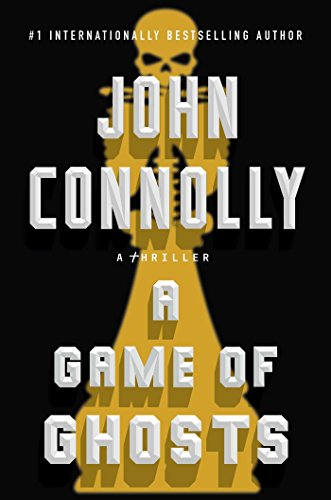 A Game of Ghosts: A Charlie Parker Thriller by John Connolly