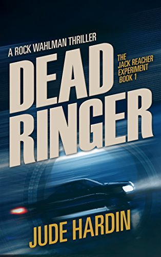 Dead Ringer: The Jack Reacher Experiment Book 1 by Jude Hardin
