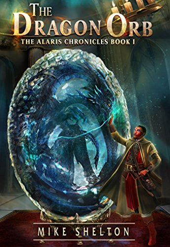 The Dragon Orb (The Alaris Chronicles Book 1) by Mike Shelton