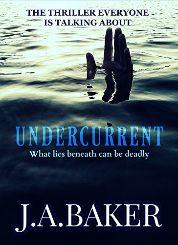 Undercurrent by J.A. Baker
