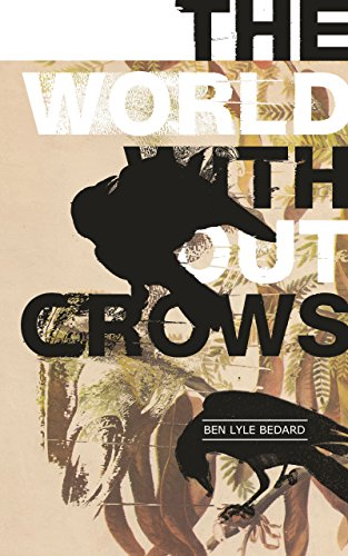The World Without Crows by Ben Lyle Bedard