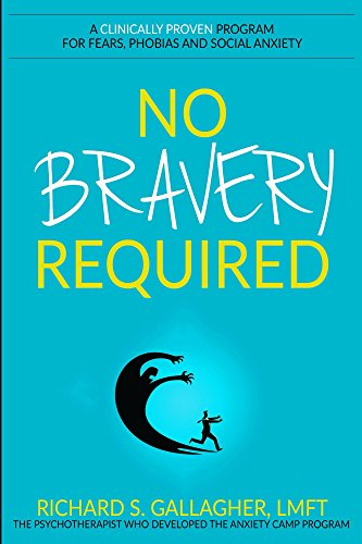 No Bravery Required: A Clinically Proven Program for Fears, Phobias and Social Anxiety by Richard Gallagher