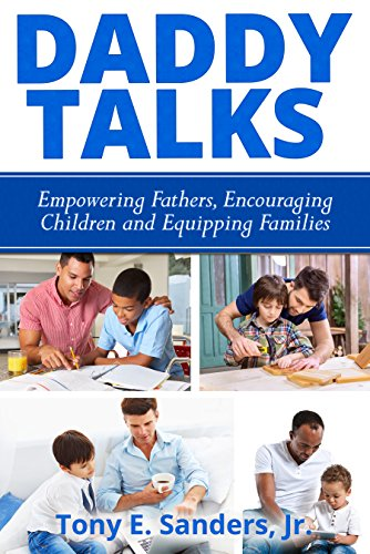 Daddy Talks: Empowering Fathers, Encouraging Children and Equipping Families by Tony E. Sanders Jr.