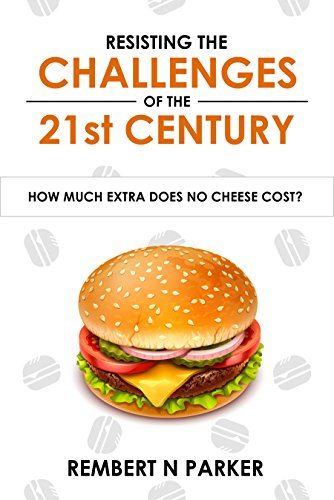 Resisting the Challenges of the 21st Century: How Much Extra Does No Cheese Cost? by Rembert N Parker