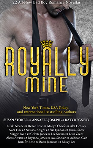 Royally Mine: 22 All-New Bad Boy Romance Novellas by Various Authors